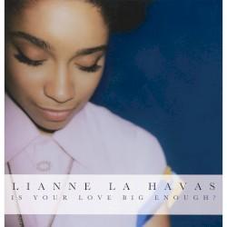 Is Your Love Big Enough? by Lianne La Havas